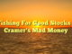 Fishing For Good Stocks – Cramer's Mad Money