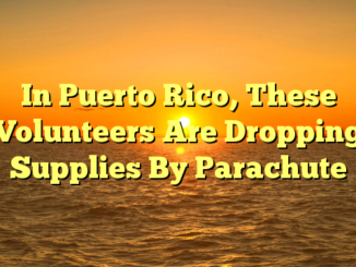 In Puerto Rico, These Volunteers Are Dropping Supplies By Parachute