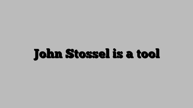 John Stossel is a tool