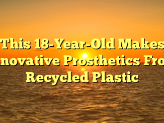 This 18-Year-Old Makes Innovative Prosthetics From Recycled Plastic