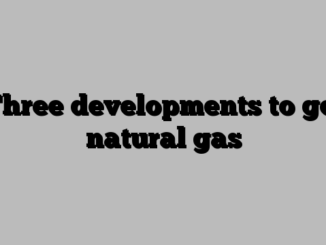 Three developments to get natural gas