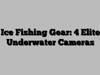 Ice Fishing Gear: 4 Elite Underwater Cameras