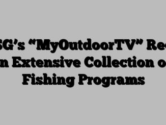 """OSG's """"MyOutdoorTV"""" Reels in Extensive Collection of Fishing Programs"""