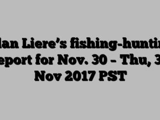Alan Liere's fishing-hunting report for Nov. 30 – Thu, 30 Nov 2017 PST