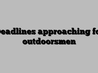 Deadlines approaching for outdoorsmen