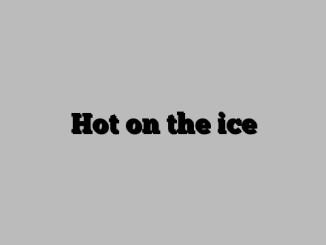 Hot on the ice