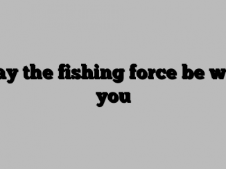 May the fishing force be with you