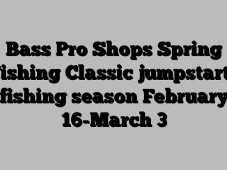 Bass Pro Shops Spring Fishing Classic jumpstarts fishing season February 16-March 3