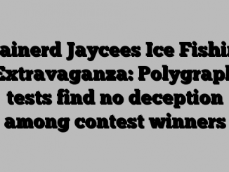 Brainerd Jaycees Ice Fishing Extravaganza: Polygraph tests find no deception among contest winners