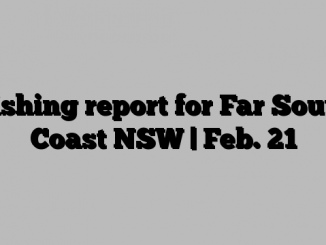 Fishing report for Far South Coast NSW | Feb. 21