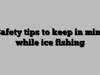 Safety tips to keep in mind while ice fishing