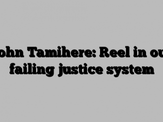 John Tamihere: Reel in our failing justice system