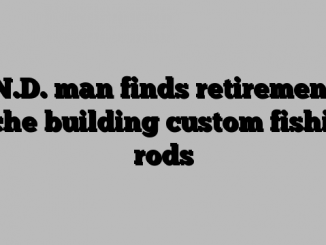 N.D. man finds retirement niche building custom fishing rods