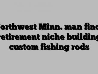 Northwest Minn. man finds retirement niche building custom fishing rods