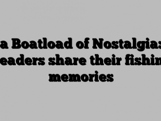 a Boatload of Nostalgia: Readers share their fishing memories