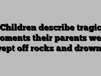 Children describe tragic moments their parents were swept off rocks and drowned