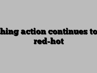 Fishing action continues to be red-hot