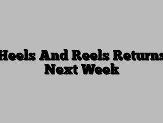 Heels And Reels Returns Next Week
