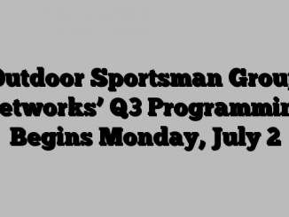 Outdoor Sportsman Group Networks' Q3 Programming Begins Monday, July 2