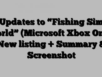 "Updates to ""Fishing Sim World"" (Microsoft Xbox One): New listing + Summary & Screenshot"