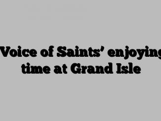 'Voice of Saints' enjoying time at Grand Isle