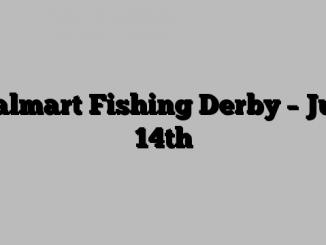 Walmart Fishing Derby – July 14th