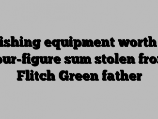 Fishing equipment worth a four-figure sum stolen from Flitch Green father
