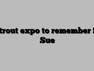 A trout expo to remember for Sue