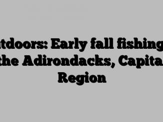 Outdoors: Early fall fishing in the Adirondacks, Capital Region