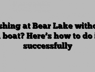Fishing at Bear Lake without a boat? Here's how to do it successfully