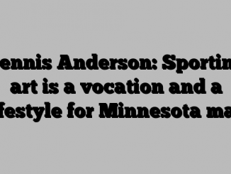 Dennis Anderson: Sporting art is a vocation and a lifestyle for Minnesota man