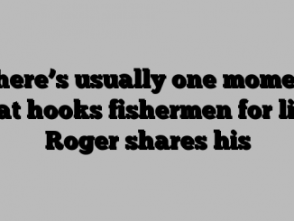 There's usually one moment that hooks fishermen for life. Roger shares his