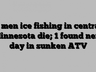 2 men ice fishing in central Minnesota die; 1 found next day in sunken ATV