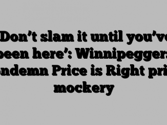 'Don't slam it until you've been here': Winnipeggers condemn Price is Right prize mockery