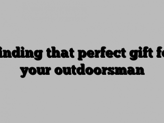 Finding that perfect gift for your outdoorsman